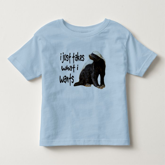 Honey Badger - I just takes what I wants Toddler T-shirt