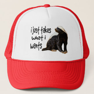 Honey Badger - I just takes what I wants Trucker Hat