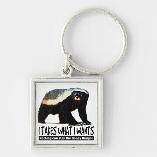 Honey Badger - I takes what I wants Keychain
