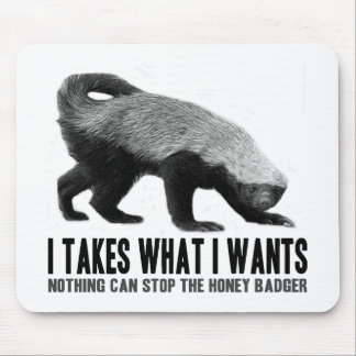 Honey Badger - I Takes What I Wants Mouse Pad