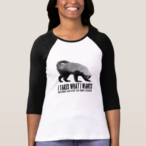 Honey Badger _ I Takes What I Wants T_Shirt