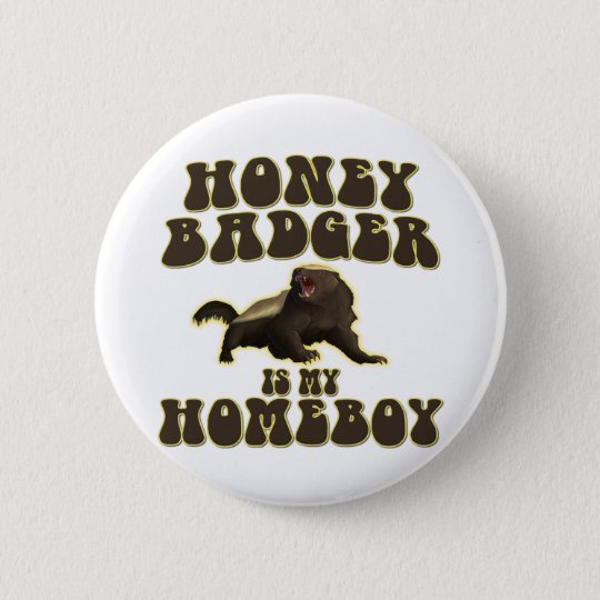 Honey Badger Is My Homeboy Pinback Button
