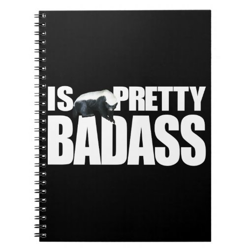 Honey Badger Is Pretty Badass Notebook