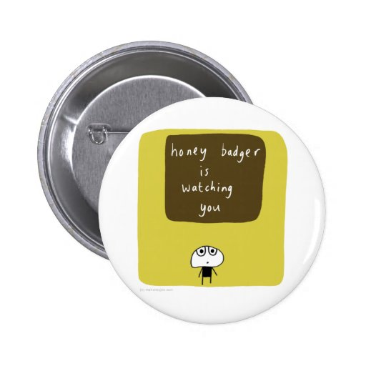 Honey badger is watching you 2 inch round button
