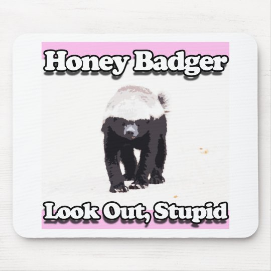 honey badger look out stupid pink mouse pad