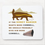 Honey Badger More Cowbell Mouse Pad