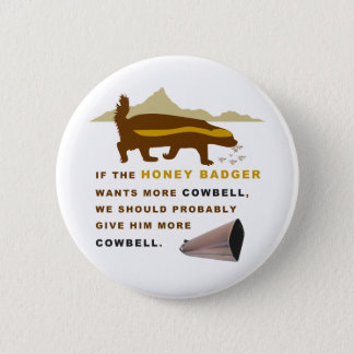 Honey Badger More Cowbell Pinback Button