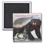 honey badger not scared refrigerator magnet