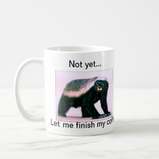 Honey Badger , Not yet...Let me finish my coffee Classic White Coffee Mug