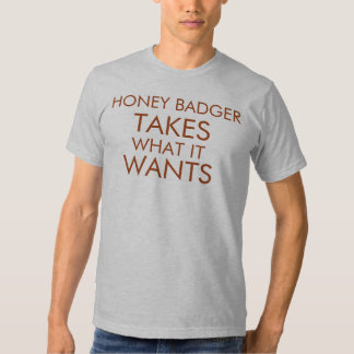 Honey Badger Takes What It Wants Tee Shirt