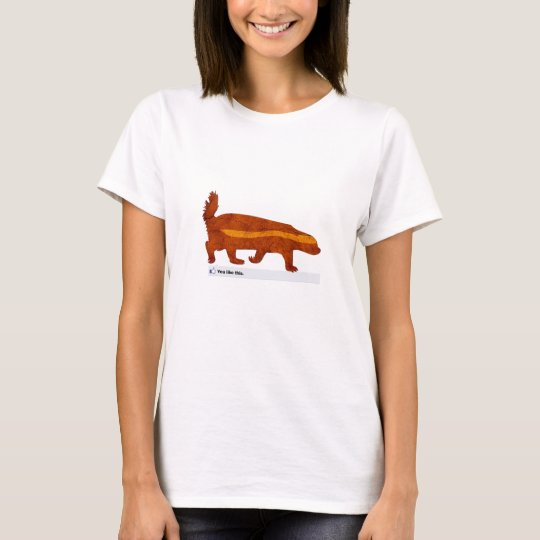 Honey Badger - You Like This T-Shirt