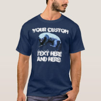 Honey Badger - Your Custom Text T-Shirt