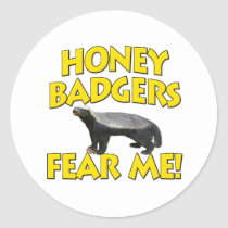 Honey Badgers Fear Me! Classic Round Sticker