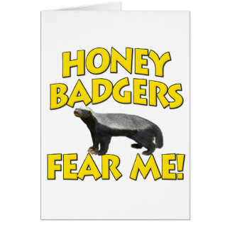 Honey Badgers Fear Me! Greeting Card