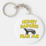 Honey Badgers Fear Me! Keychain