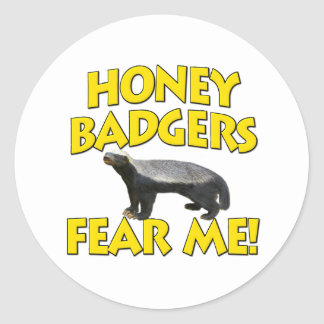 Honey Badgers Fear Me! Round Stickers