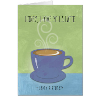 Honey Birthday, I Love You a Latte, Coffee Cup Card