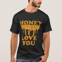 Honey I Love You T-Shirt