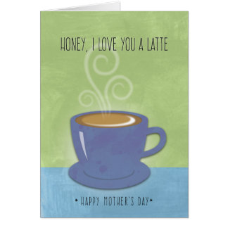 Honey Mother's Day, I Love You a Latte, Coffee Cup Card
