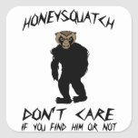 Honey Squatch Don't Care Square Sticker