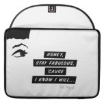 Honey, stay fabulous, 'cause in know in will… case MacBook pro sleeve