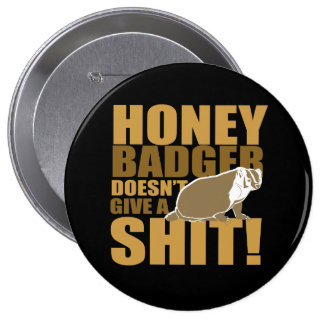 Honeybadger don't care 4 inch round button