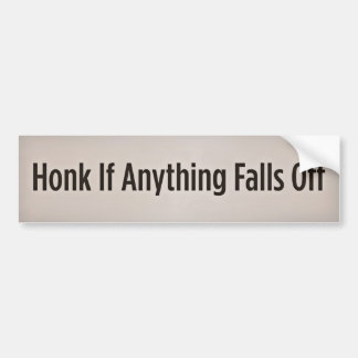 Honk If Anything Falls Off Bumper Sticker