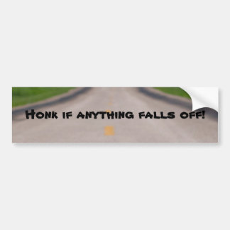 Honk if anything falls off! bumper sticker