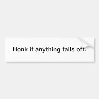 Honk if anything falls off - bumper sticker car bumper sticker