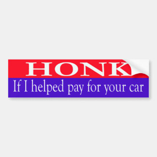 Honk If I helped pay for your car bumper sticker
