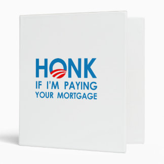 HONK IF I M PAYING YOUR MORTGAGE BINDERS