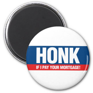 Honk if I Pay Your Mortgage 2 Inch Round Magnet