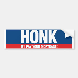 Honk if I Pay Your Mortgage Car Bumper Sticker