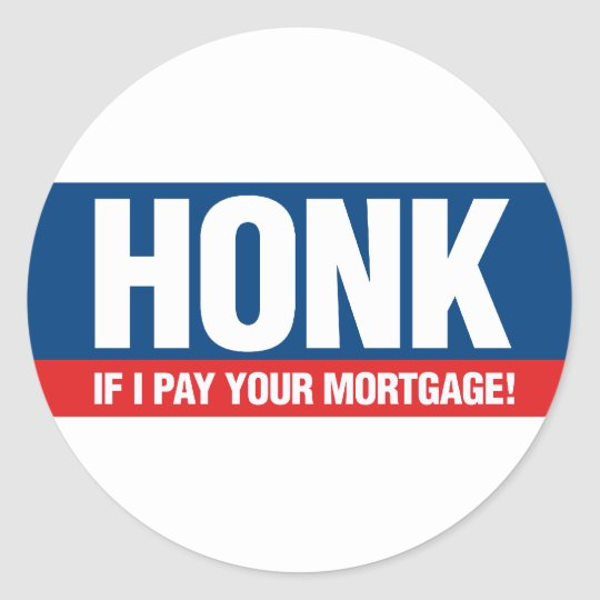 Honk if I Pay Your Mortgage Classic Round Sticker
