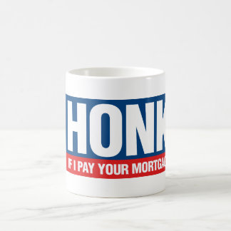 Honk if I Pay Your Mortgage Classic White Coffee Mug
