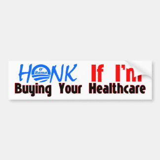 Honk If I'm Buying Your Healthcare Bumper Stickers