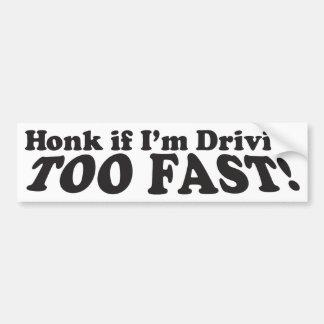 Honk If I'm Driving Too Fast! - Bumper Sticker Car Bumper Sticker