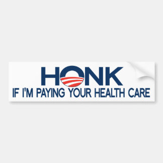 Honk If I'm Paying Your Health Care Car Bumper Sticker