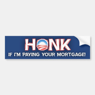 Honk if I'm Paying your Mortgage - Barack Obama Car Bumper Sticker
