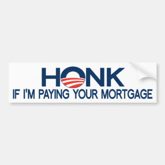 Honk If I'm Paying Your Mortgage Car Bumper Sticker