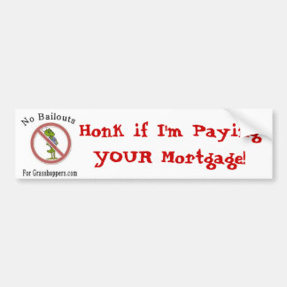 Honk if I'm Paying YOUR Mortgage! Car Bumper Sticker