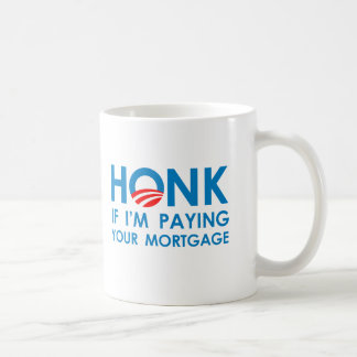 HONK IF I'M PAYING YOUR MORTGAGE COFFEE MUG