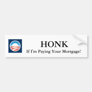 Honk If I'm Paying Your Mortgage! Obama Sticker Car Bumper Sticker