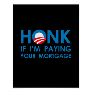 HONK IF I'M PAYING YOUR MORTGAGE POSTER