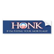 Honk if I'm Paying your Mortgage v2 - Barack Obama Bumper Sticker