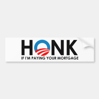 Honk if I'm paying your your mortgage Car Bumper Sticker