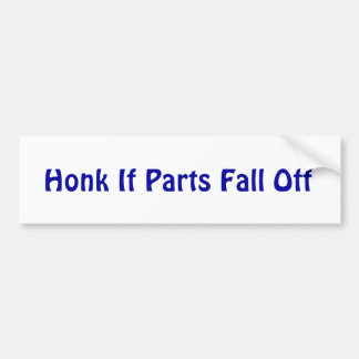 Honk If Parts Fall Off Bumper Stickers