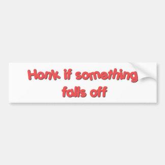 Honk if something falls off car bumper sticker