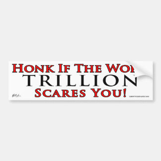 Honk if trillion scares you car bumper sticker