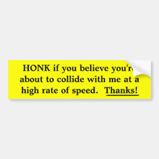 HONK if you believe you're about to collide with m Car Bumper Sticker